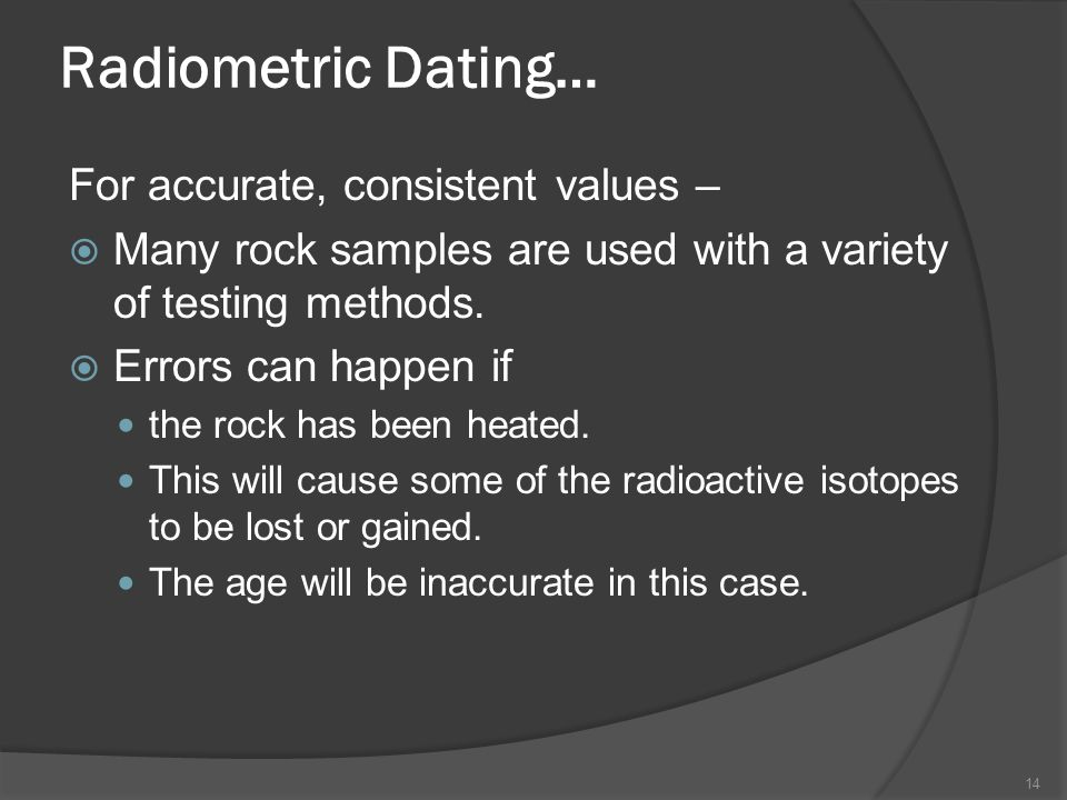Radiometric Dating… For accurate, consistent values –