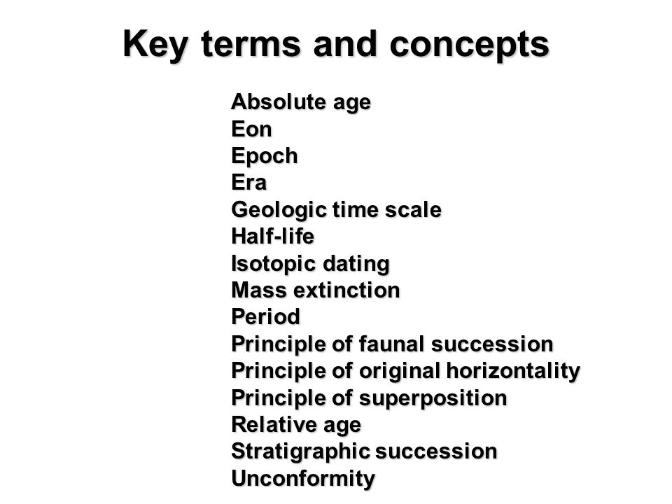 Key terms and concepts Eon Epoch Era Geologic time scale Half-life
