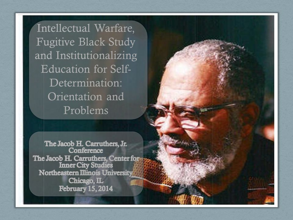 Intellectual Warfare, Fugitive Black Study and Institutionalizing Education for Self-Determination: Orientation and Problems