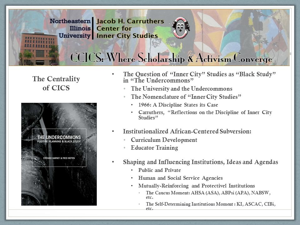 The Centrality of CICS The Question of Inner City Studies as Black Study in The Undercommons