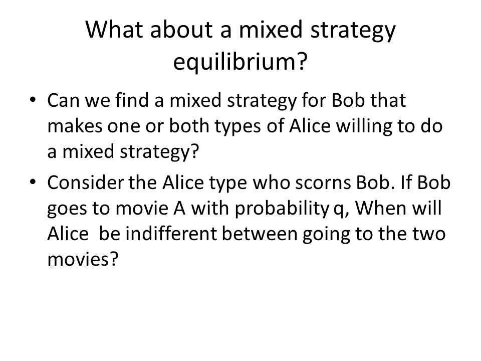 What about a mixed strategy equilibrium