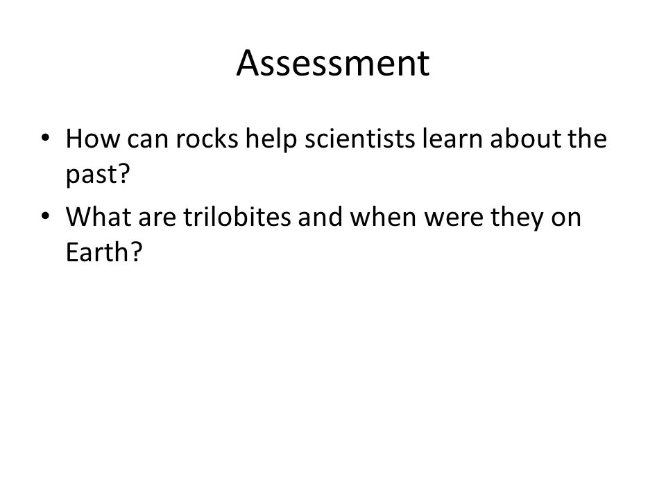 Assessment How can rocks help scientists learn about the past