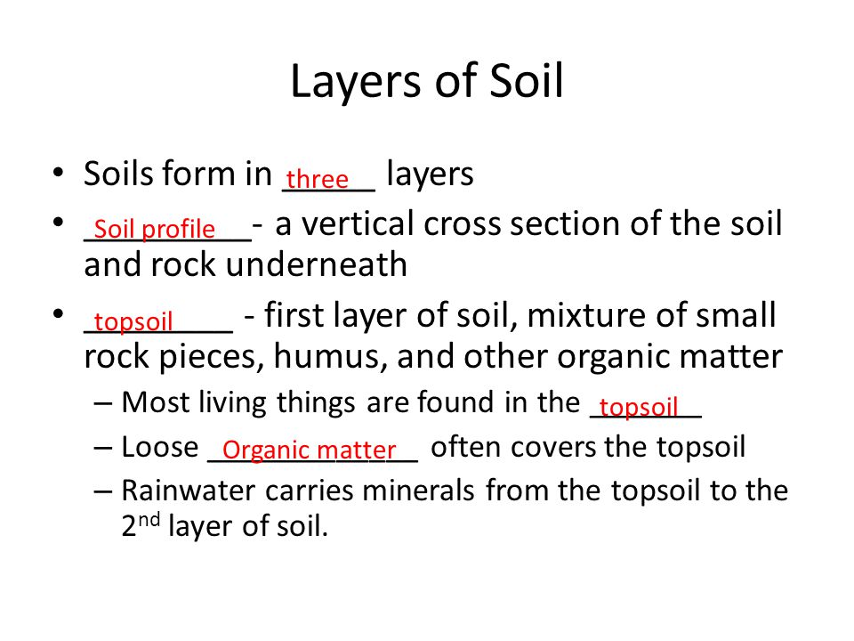 Layers of Soil Soils form in _____ layers