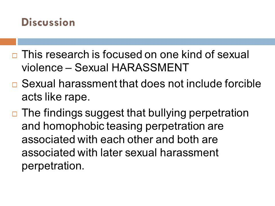 Discussion This research is focused on one kind of sexual violence – Sexual HARASSMENT.