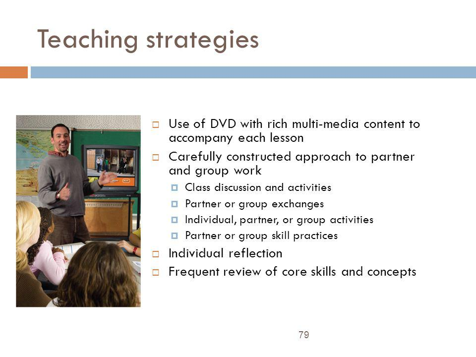 Teaching strategies Use of DVD with rich multi-media content to accompany each lesson. Carefully constructed approach to partner and group work.