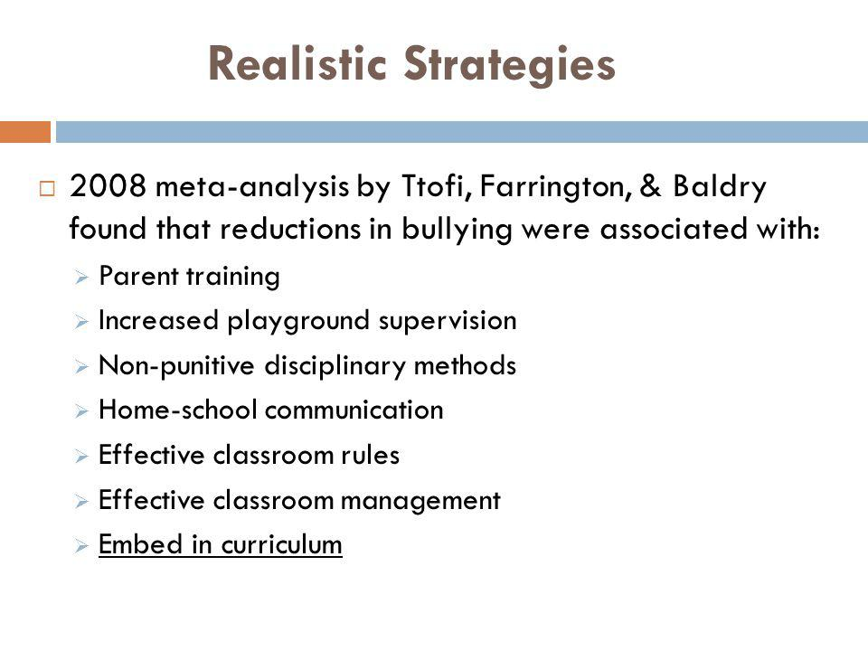 Realistic Strategies 2008 meta-analysis by Ttofi, Farrington, & Baldry found that reductions in bullying were associated with: