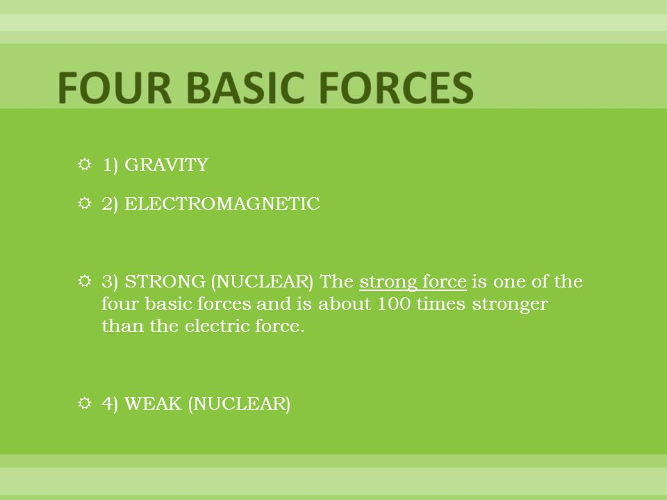 FOUR BASIC FORCES 1) GRAVITY 2) ELECTROMAGNETIC