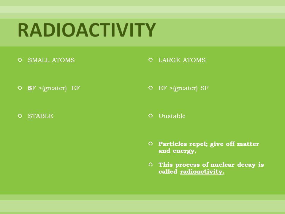 RADIOACTIVITY SMALL ATOMS SF >(greater) EF STABLE LARGE ATOMS