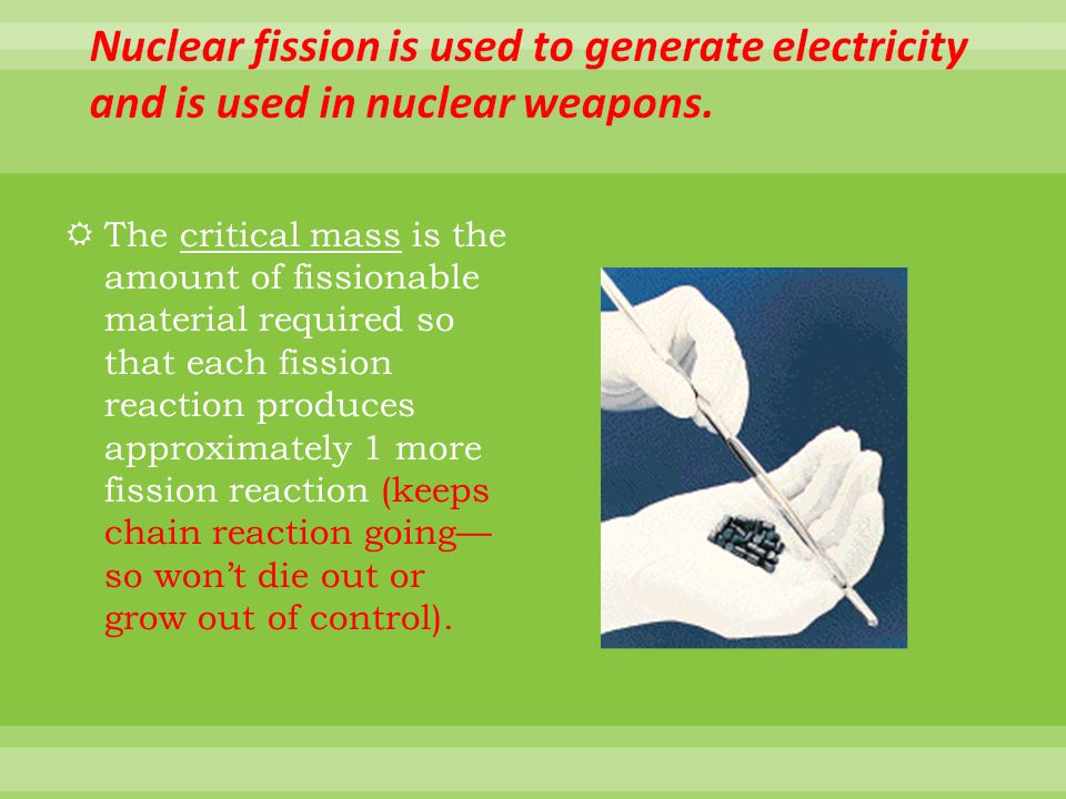Nuclear fission is used to generate electricity and is used in nuclear weapons.