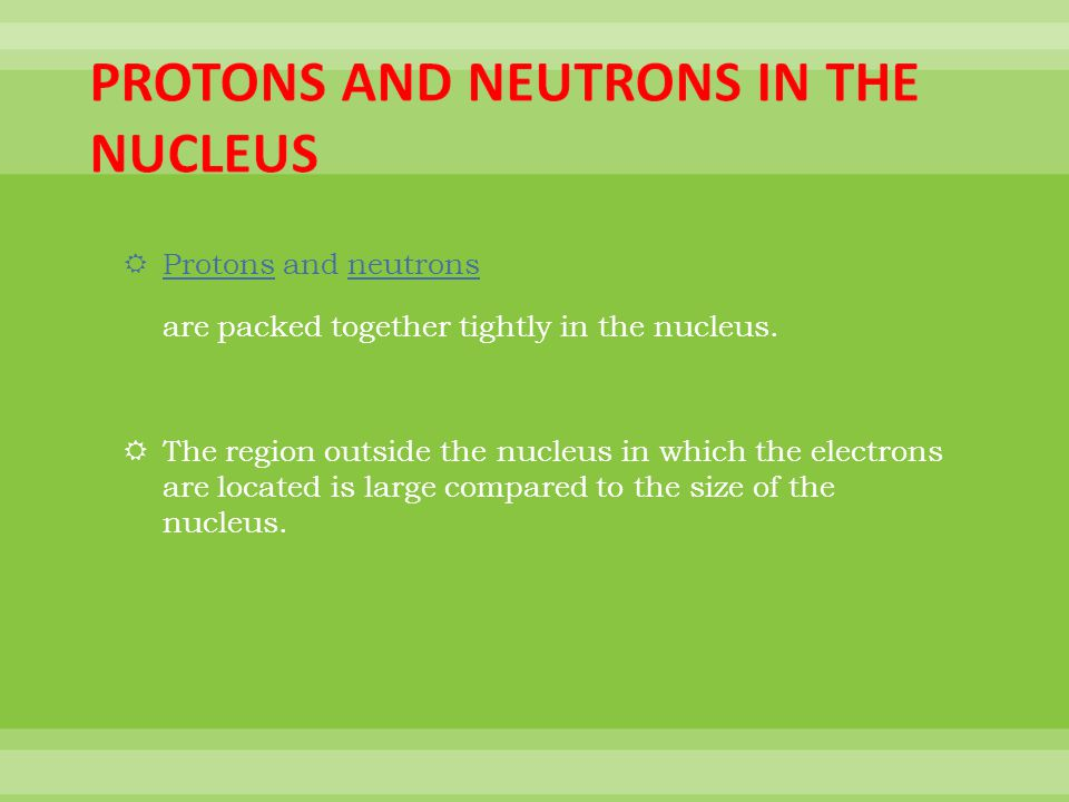 PROTONS AND NEUTRONS IN THE NUCLEUS