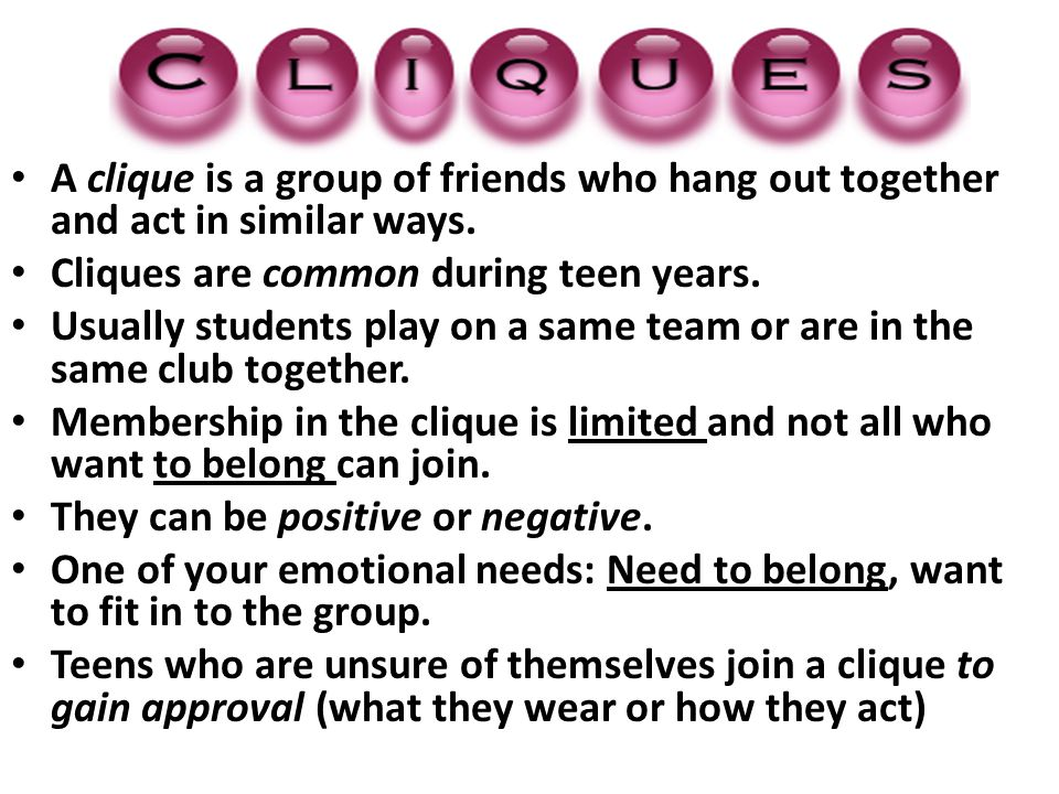 A clique is a group of friends who hang out together and act in similar ways.