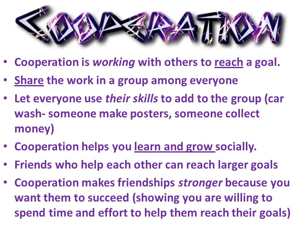 Cooperation is working with others to reach a goal.