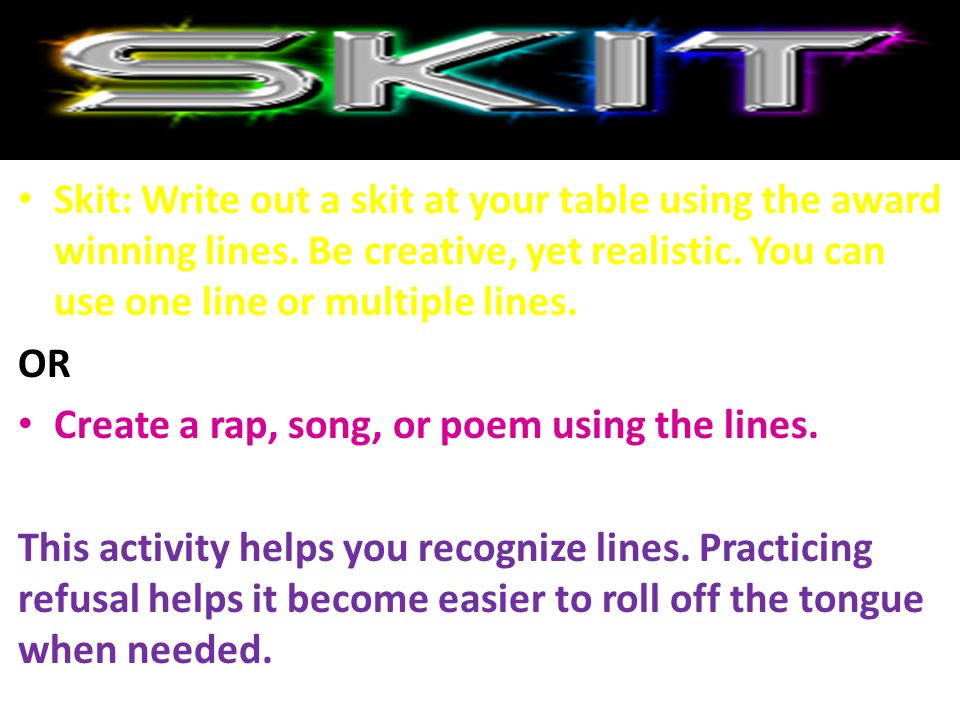 Skit: Write out a skit at your table using the award winning lines