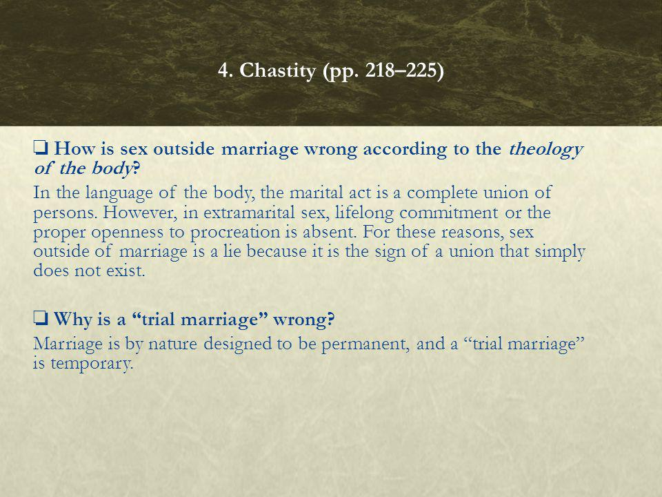 4. Chastity (pp. 218–225) ❏ How is sex outside marriage wrong according to the theology of the body