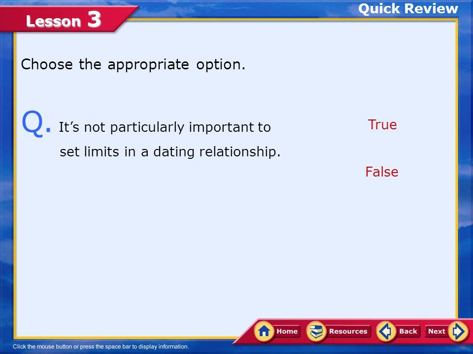 Quick Review Choose the appropriate option. Q. It's not particularly important to set limits in a dating relationship.