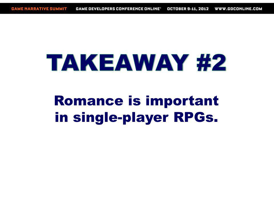 Romance is important in single-player RPGs.