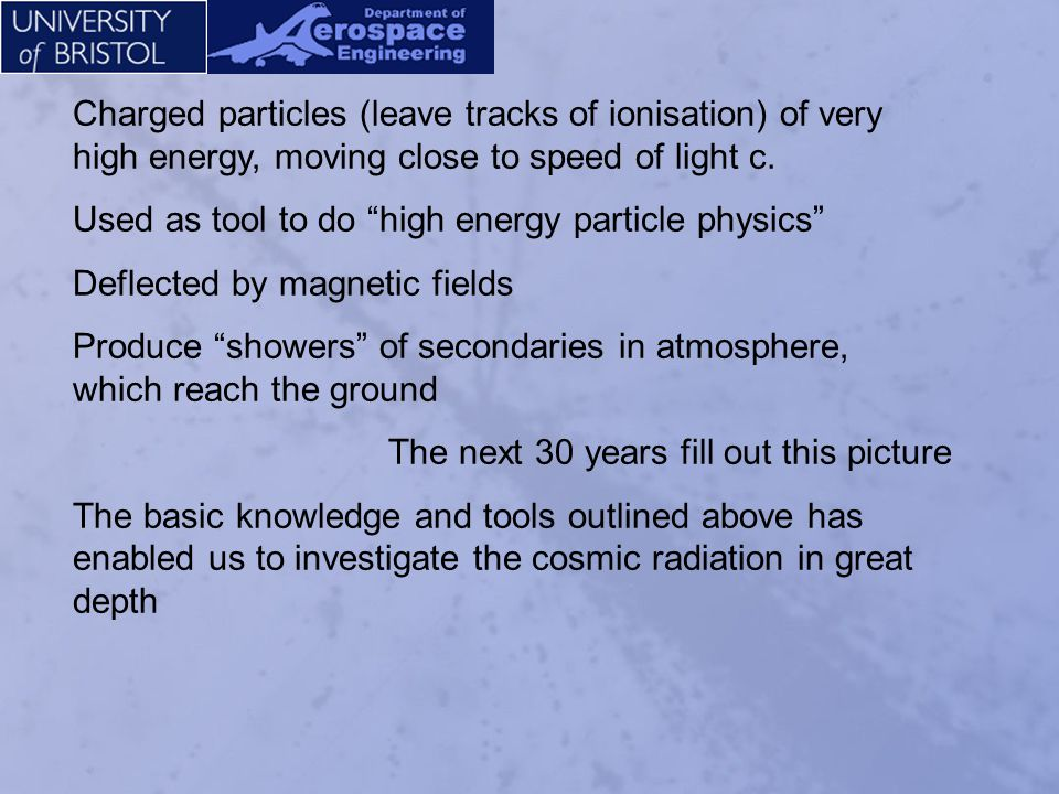 Charged particles (leave tracks of ionisation) of very high energy, moving close to speed of light c.