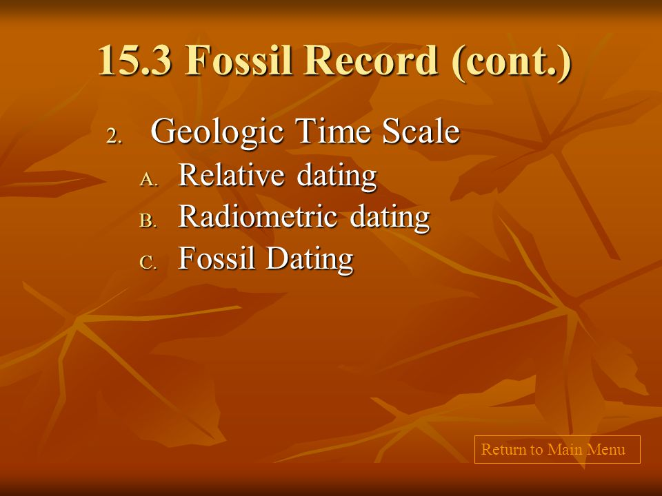 15.3 Fossil Record (cont.) Geologic Time Scale Relative dating