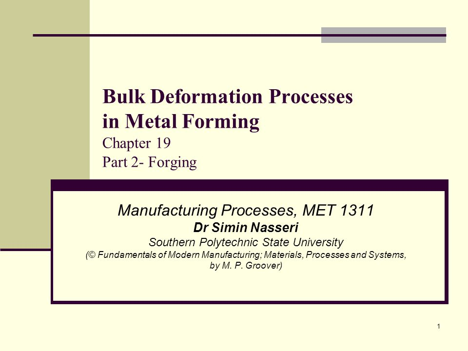 Bulk Deformation Processes in Metal Forming Chapter 19 Part 2- Forging