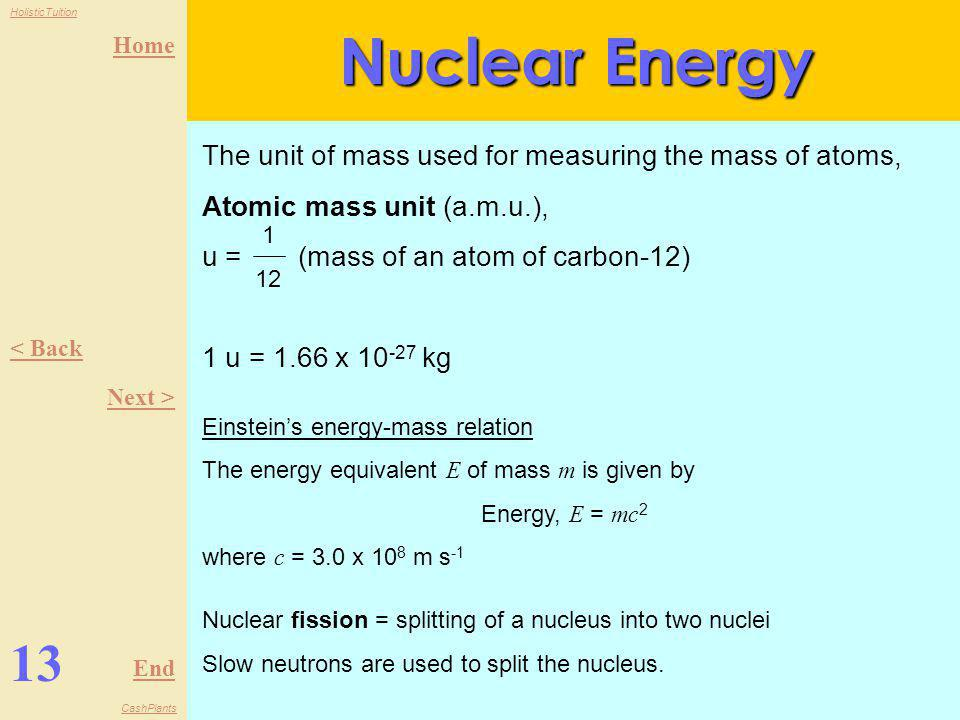 Nuclear Energy The unit of mass used for measuring the mass of atoms, Atomic mass unit (a.m.u.), u = (mass of an atom of carbon-12)