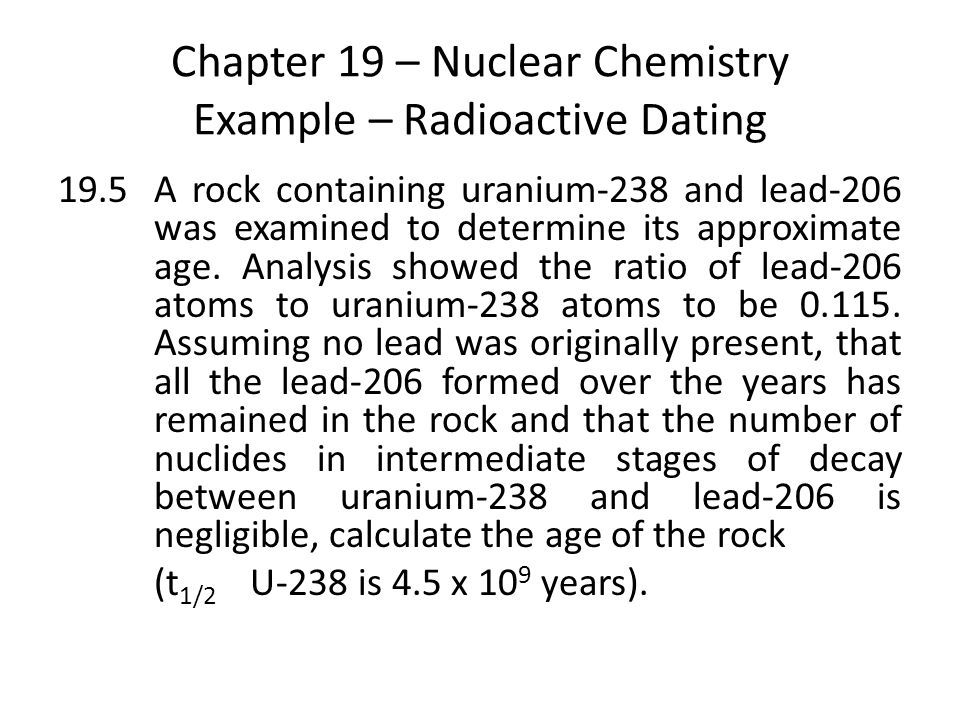 Chapter 19 – Nuclear Chemistry Example – Radioactive Dating