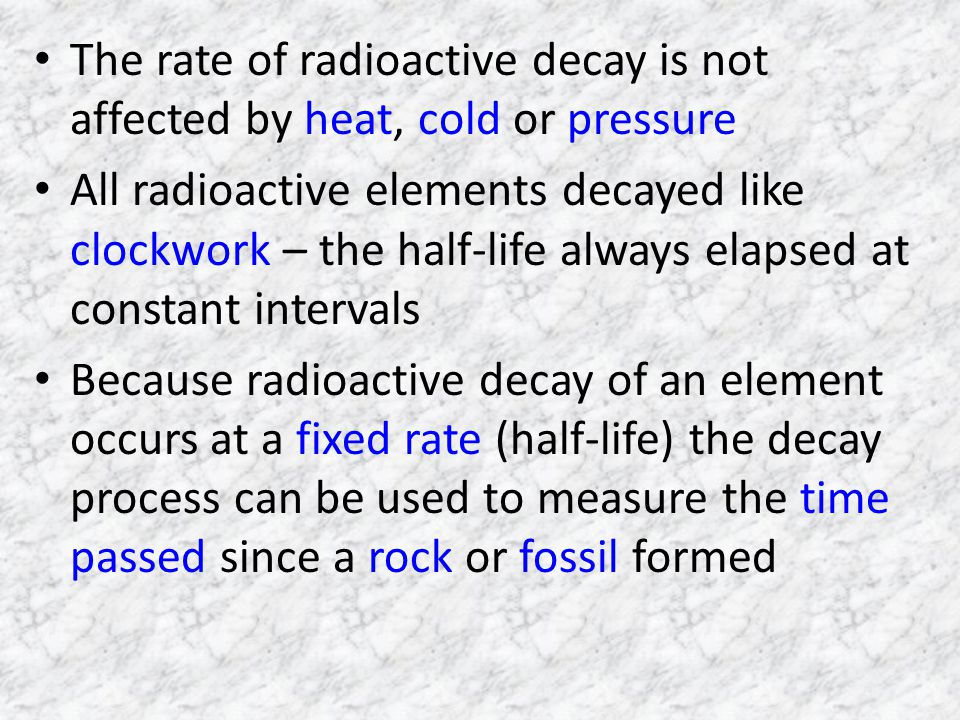 The rate of radioactive decay is not affected by heat, cold or pressure