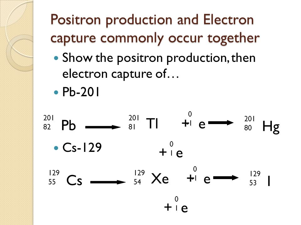 Positron production and Electron capture commonly occur together