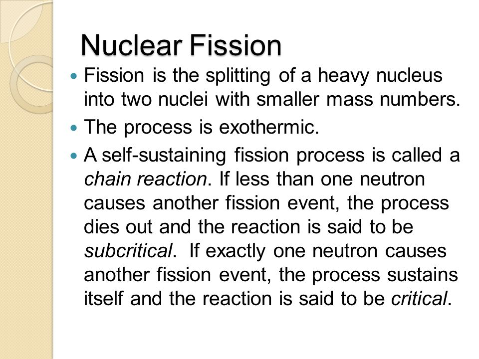 Nuclear Fission Fission is the splitting of a heavy nucleus into two nuclei with smaller mass numbers.