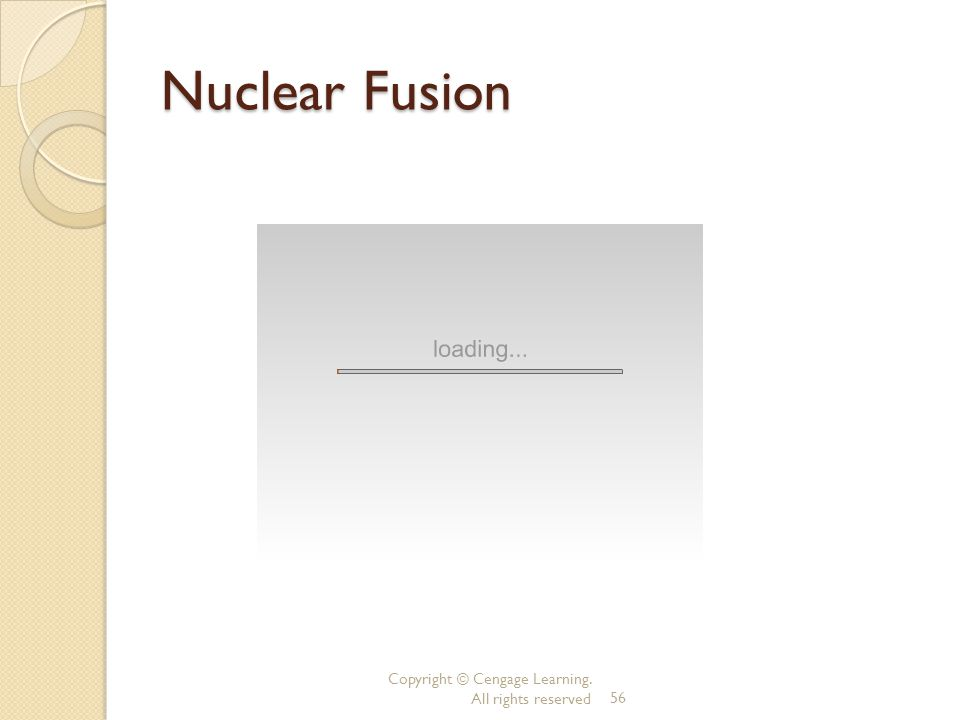 Nuclear Fusion Copyright © Cengage Learning. All rights reserved