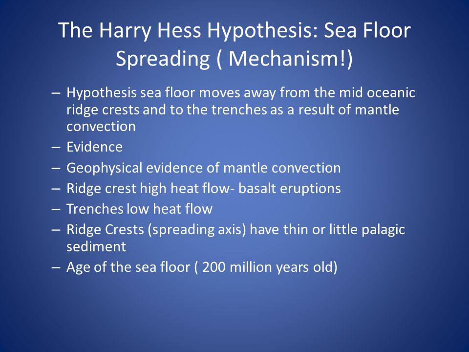 The Harry Hess Hypothesis: Sea Floor Spreading ( Mechanism!)