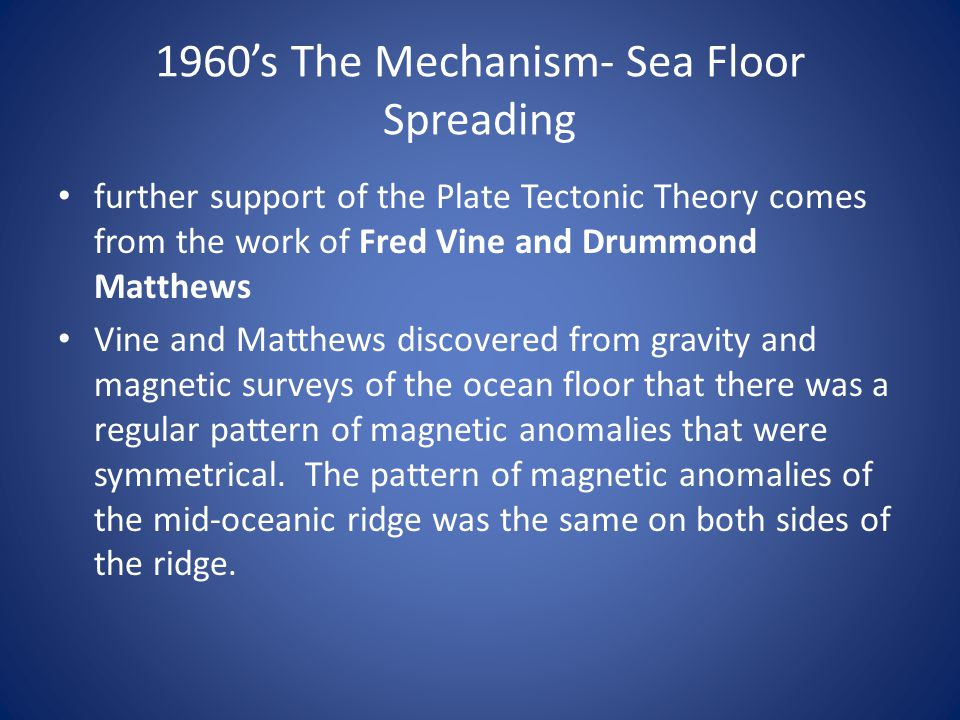 1960's The Mechanism- Sea Floor Spreading