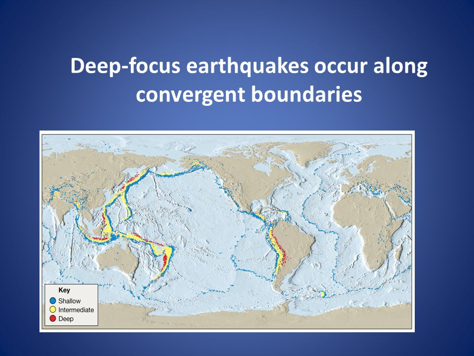 Deep-focus earthquakes occur along convergent boundaries