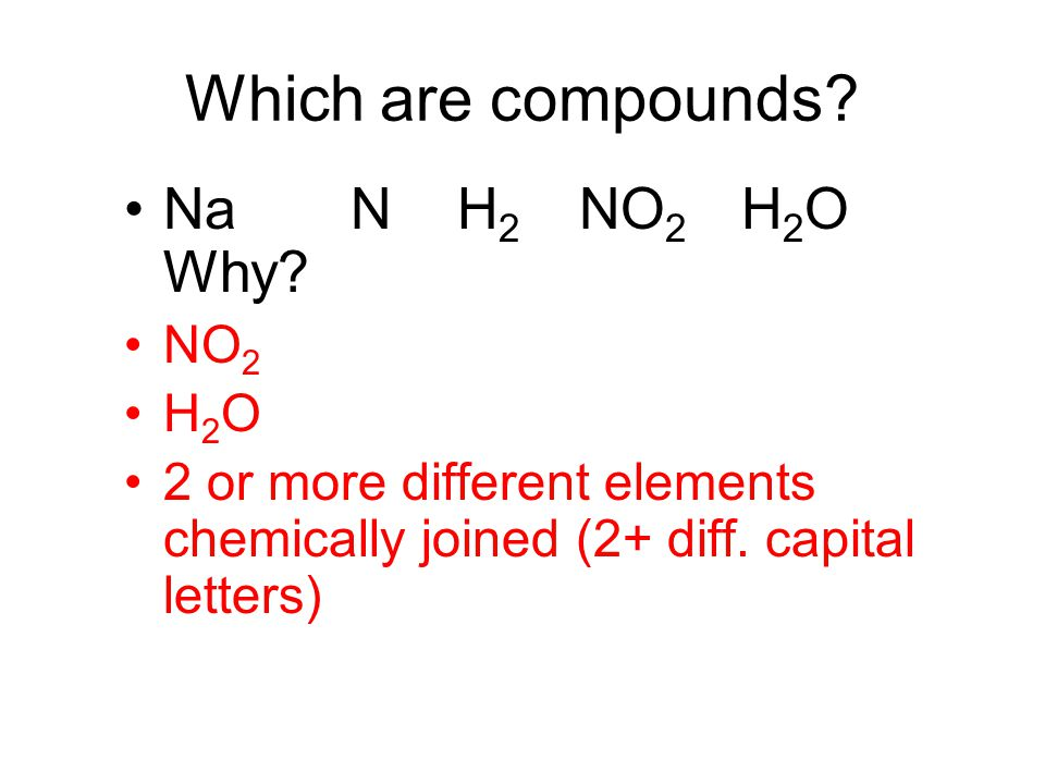 Which are compounds Na N H2 NO2 H2O Why NO2 H2O