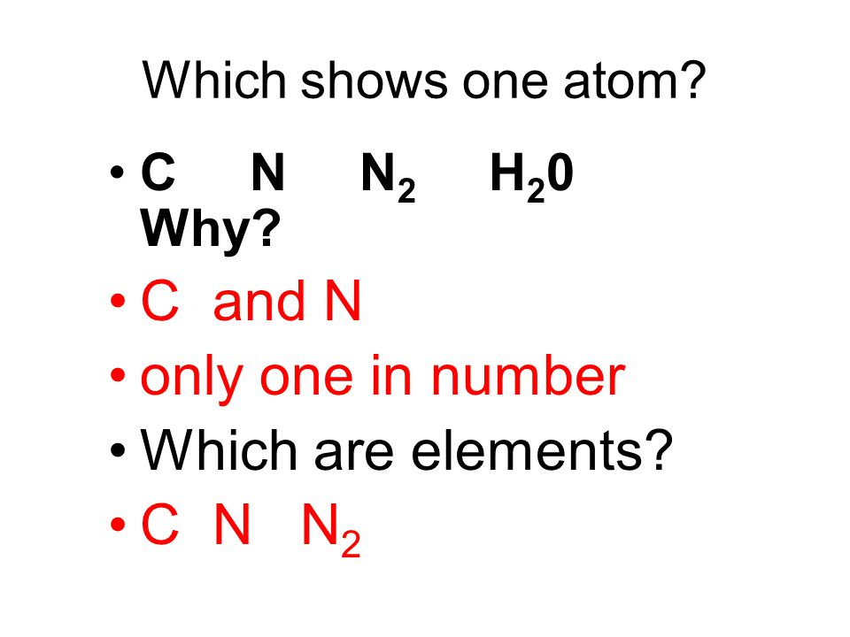 C and N only one in number Which are elements C N N2
