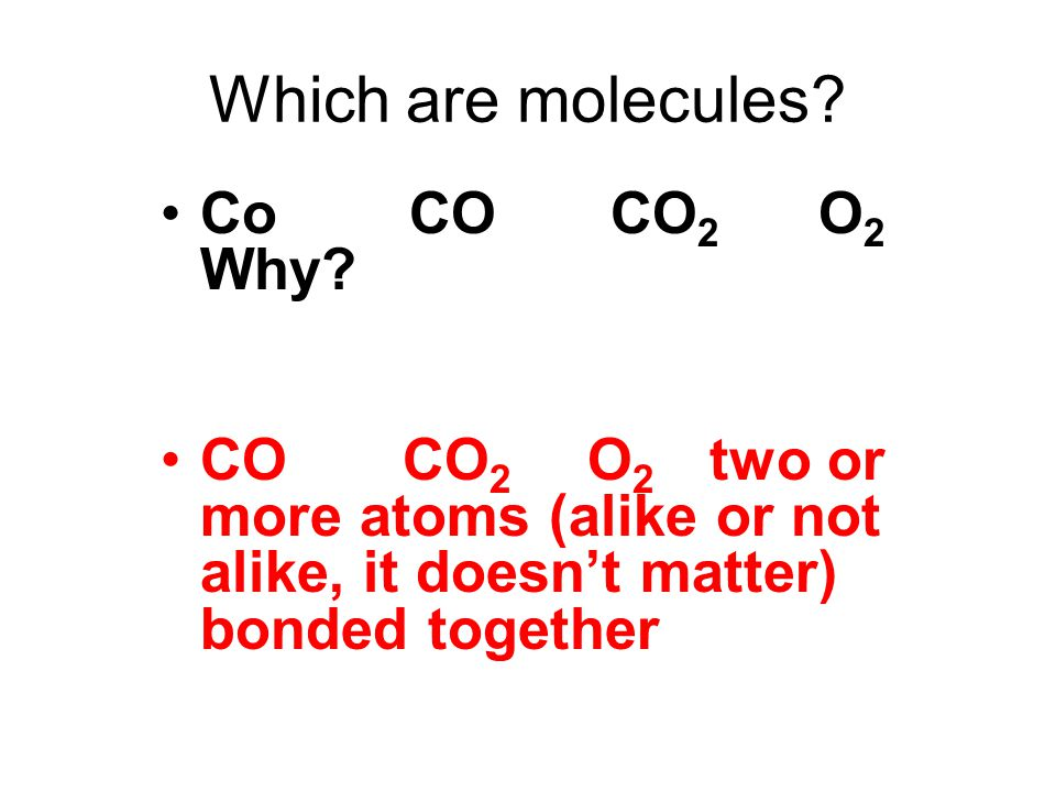 Which are molecules Co CO CO2 O2 Why