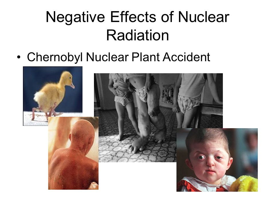 Negative Effects of Nuclear Radiation
