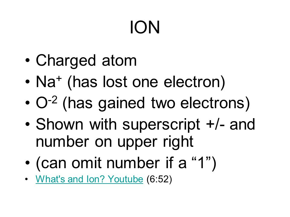 ION Charged atom Na+ (has lost one electron)