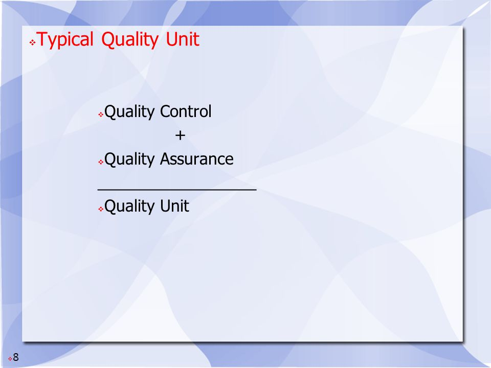 Typical Quality Unit Quality Control + Quality Assurance
