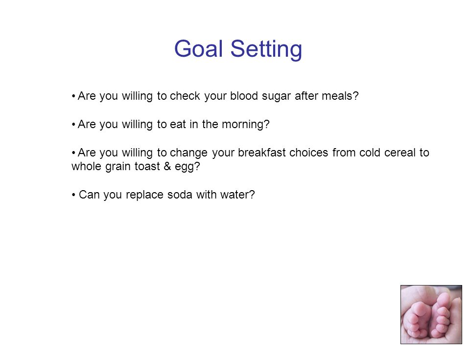 Goal Setting Are you willing to check your blood sugar after meals