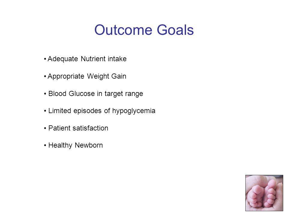 Outcome Goals Adequate Nutrient intake Appropriate Weight Gain