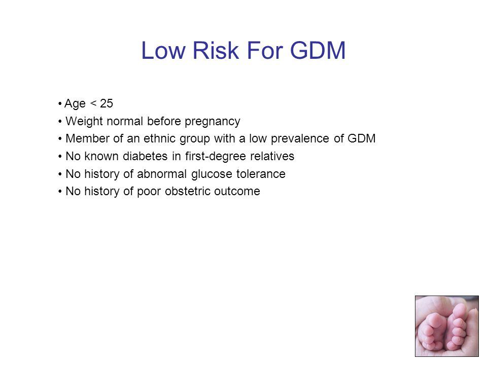 Low Risk For GDM Age < 25 Weight normal before pregnancy