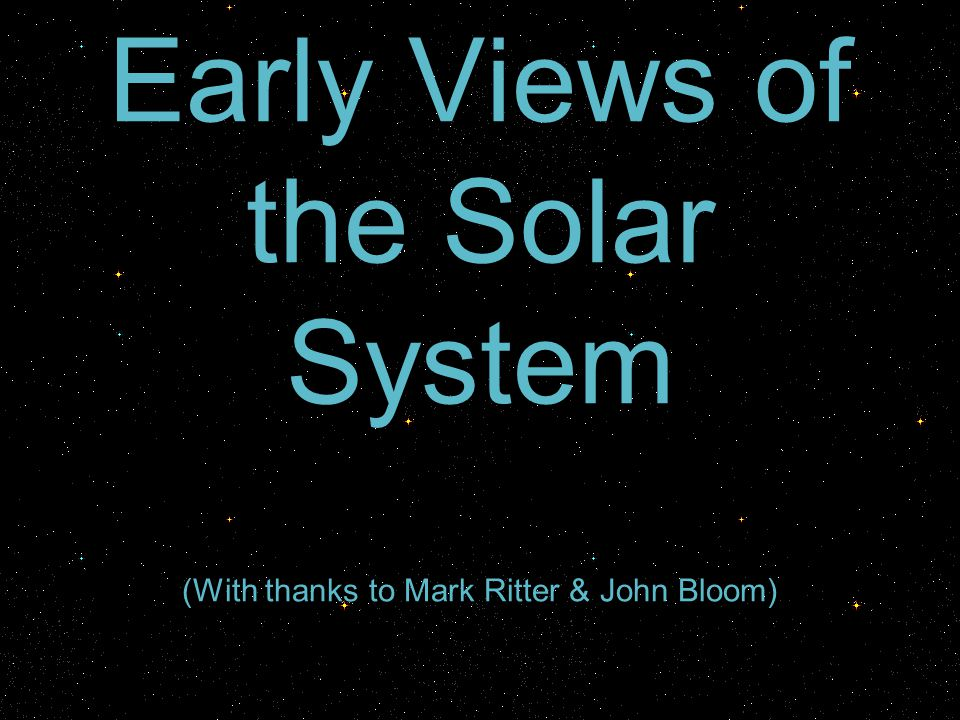 Early Views of the Solar System (With thanks to Mark Ritter & John Bloom)