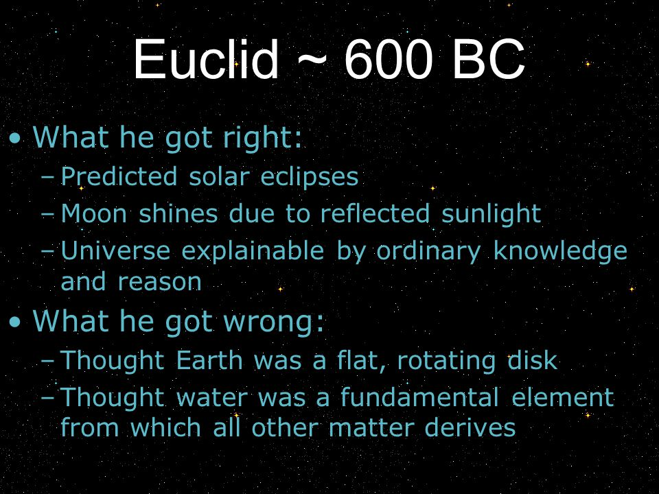 Euclid ~ 600 BC What he got right: What he got wrong:
