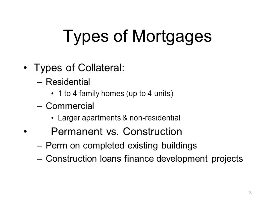 Types of Mortgages Types of Collateral: Permanent vs. Construction