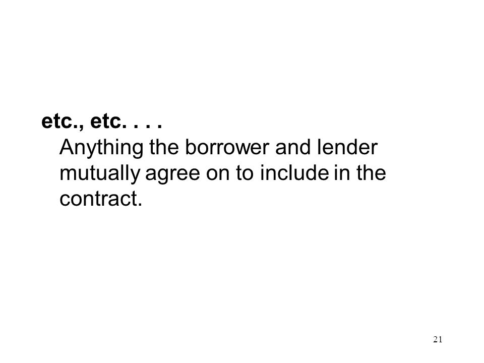 etc., etc. . . . Anything the borrower and lender mutually agree on to include in the contract.