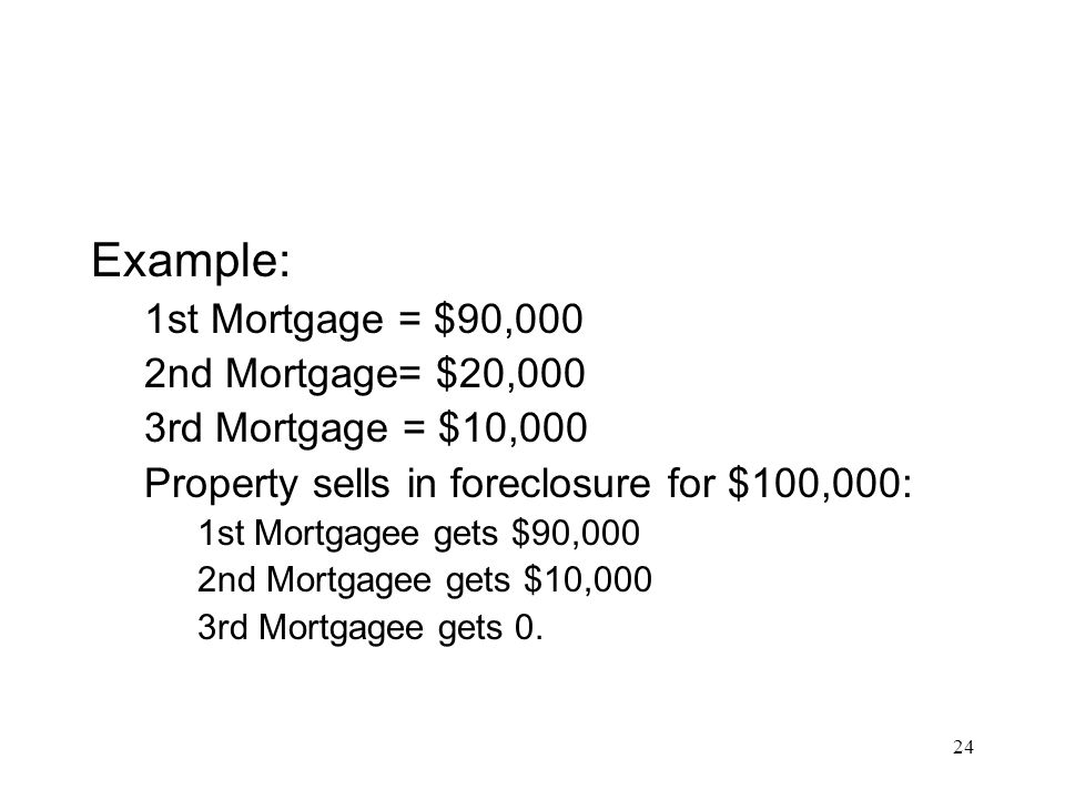Example: 1st Mortgage = $90,000 2nd Mortgage= $20,000