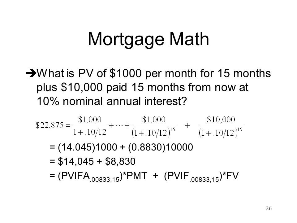 Mortgage Math What is PV of $1000 per month for 15 months plus $10,000 paid 15 months from now at 10% nominal annual interest