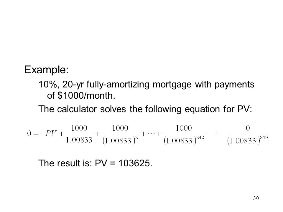 Example: 10%, 20-yr fully-amortizing mortgage with payments of $1000/month. The calculator solves the following equation for PV: