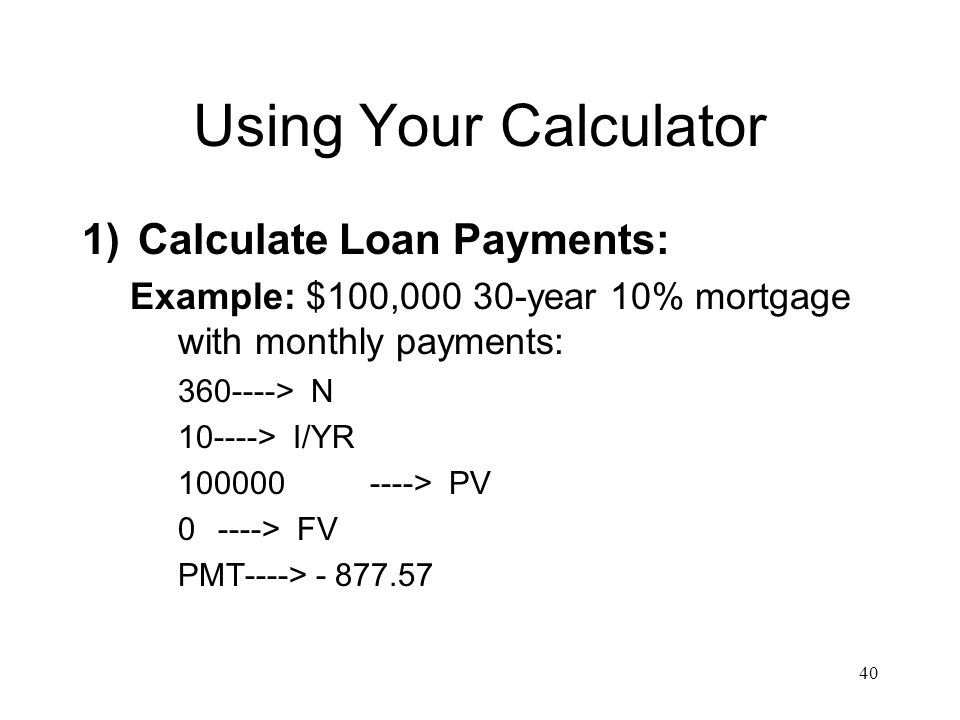 Using Your Calculator Calculate Loan Payments: