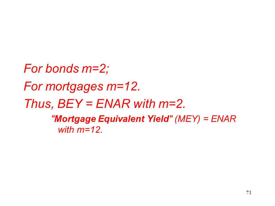 For bonds m=2; For mortgages m=12. Thus, BEY = ENAR with m=2.